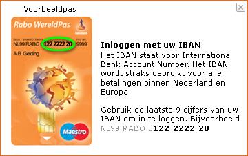 Het IBAN staat voor International Bank Account Number. Het IBAN wordt straks gebruikt voor allen betalingen binnen Nederland en Europa. Gebruik de laatste 9 cijfers van uw IBAN om in te loggen